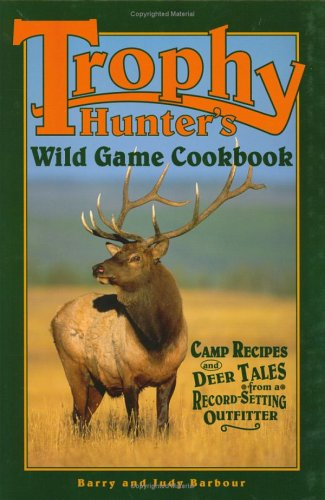 Trophy Hunters' Wild Game Cookbook