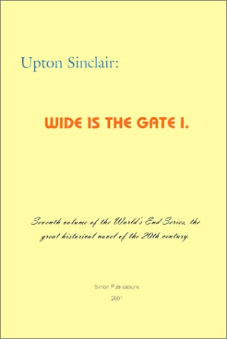 Wide Is the Gate 1 (World's End: Upton Sinclair