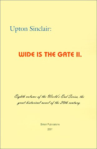 Wide is the Gate II (World's End): Upton Sinclair
