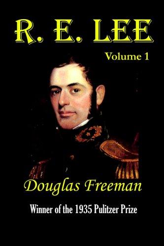 R. E. Lee: A Biography, Vol. 1: Freeman, Douglas Southall