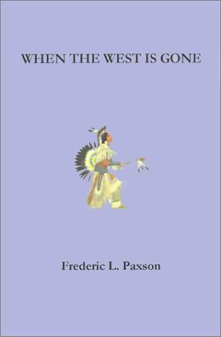 When the West is Gone: Paxson, Frederic L.