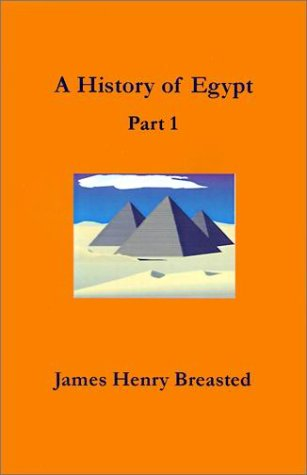 A History of Egypt, Part 1: From the Earliest Time to the Persian Conquest (Pt. 1): Breasted, James...