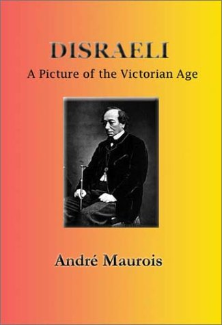 Disraeli: A Picture of the Victorian Age: Andre Maurois; Translator-Hamish