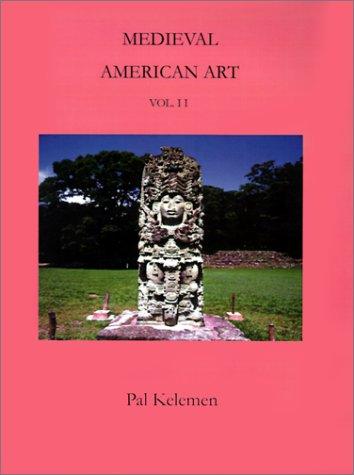 Medieval American Art Volume 2: Keleman, Pal
