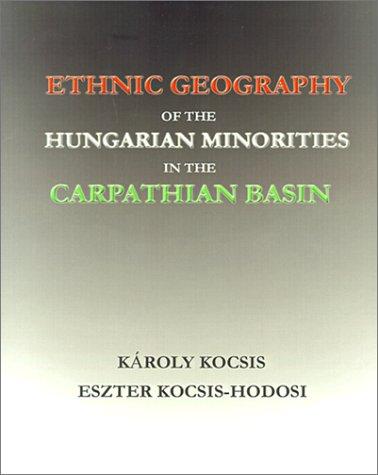 Ethnic Geography of the Hungarian Minorities in: Karoly Kocsis, Eszter