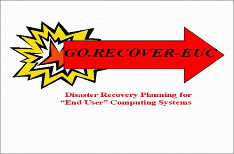 9781931332026: Go.Recover-Euc : Disaster Recovery Planning for End-User Computing Systems