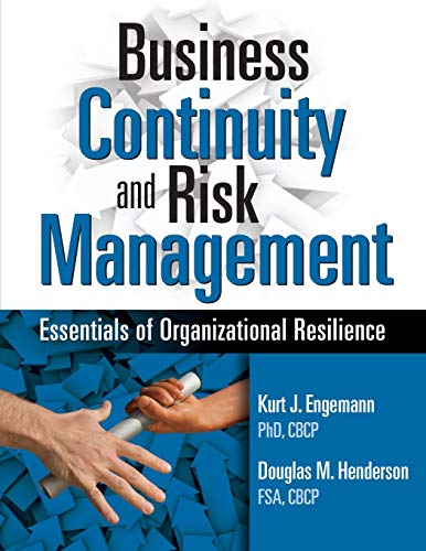 Business Continuity and Risk Management: Essentials of Organizational Resilience: Kurt J. Engemann ...