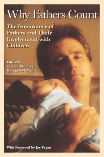 Why Fathers Count: The Importance of Fathers and Their Involvement with Children: Joseph M. White, ...