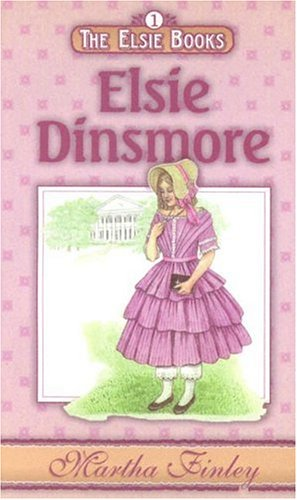 Elsie Dinsmore (The Elsie Books: Vol. 1): Martha Finley