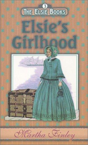 Elsie's Girlhood (The Elsie Books: Vol. 3): Finley, Martha
