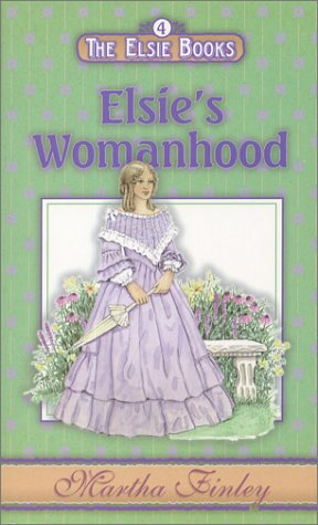 Elsie's Womanhood (The Elsie Books: Vol. 4) (193134308X) by Martha Finley
