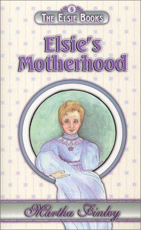 Elsie's Motherhood (The Elsie Books: Vol. 5): Finley, Martha