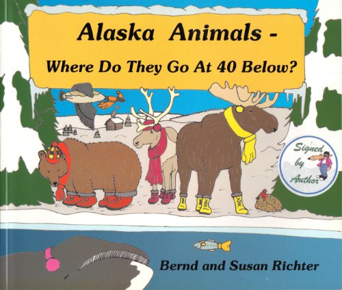 Alaska Animals - Where Do They Go at 40 Below?: Richter, Bernd; Richter, Susan