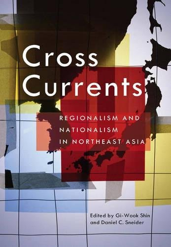Cross Currents: Regionalism and Nationalism in Northeast Asia