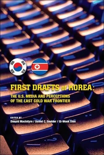 9781931368155: First Drafts of Korea: The U.S. Media and Perceptions of the Last Cold War Frontier