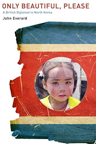 Only Beautiful, Please: A British Diplomat in North Korea: Everard, John