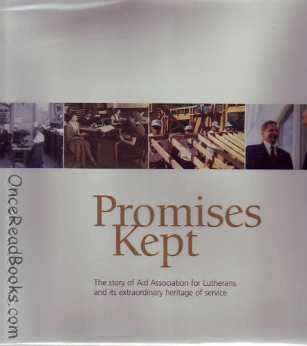 Promises Kept : The Story of Aid Association for Lutherans and Its Extraordinary Heritage of ...