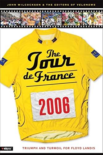 9781931382915: The 2006 Tour de France: Triumph and Turmoil for Floyd Landis