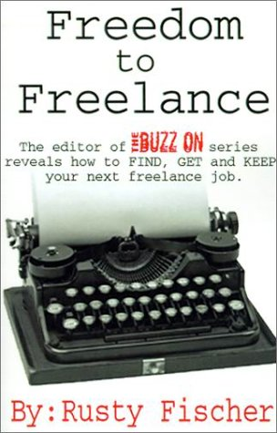 9781931391115: Freedom To Freelance: The Editor Of The Buzz On Series Reveals How To Find, Get And Keep Your Next Freelance Job