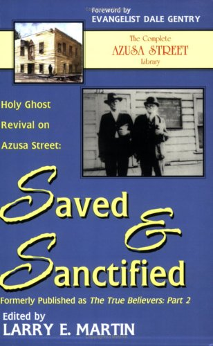 Saved and Sanctified: Holy Ghost Revival on Azusa Street: Larry E Martin