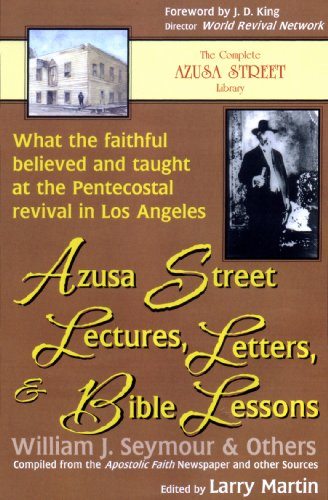 Azusa Street Lectures, Letters and Bible Lessons: What the Faithful Believed and Taught at the ...