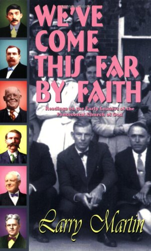We've Come This Far by Faith: Readings on the Early Leaders of the Pentecostal Church of God (1931393249) by Larry Martin