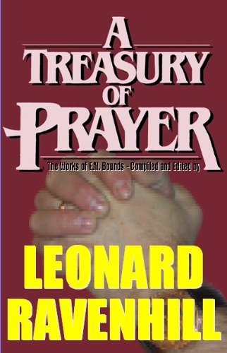 A Treasury of Prayer (9781931393256) by E. M. Bounds; Leonard Ravenhill