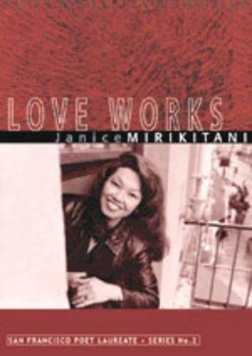 Love Works (San Francisco Poet Laureate Series) (193140402X) by Mirikitani, Janice