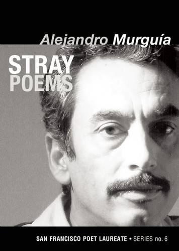 Stray Poems (San Francisco Poet Laureate): Murguia, Alejandro