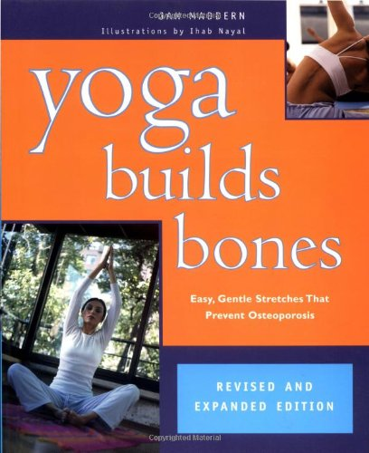 9781931412056: Yoga Builds Bones: Easy, Gentle Stretches That Prevent Osteoporosis