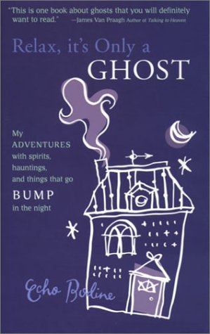 9781931412513: Relax, It's Only a Ghost: My Adventures with Spirits, Hauntings and Things That Go Bump in the Night