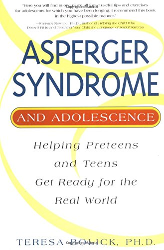 Asperger Syndrome and Adolescence: Helping Preteens and Teens Get Ready for the Real World: Bolick