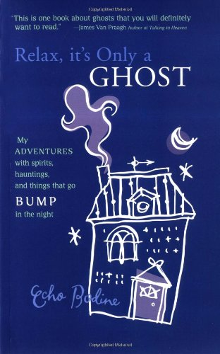 9781931412711: Relax, It's Only a Ghost: A Psychic's Adventures with Spirits, Hauntings and Things That Go Bump in the Night