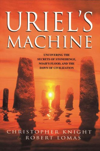 9781931412742: Uriel's Machine: Uncovering the Secrets of Stonehenge, Noah's Flood and the Dawn of Civilization