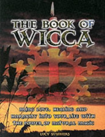 The Book of Wicca: Bring Love, Healing, and Harmony into Your Life with the Power of Natural Magic:...