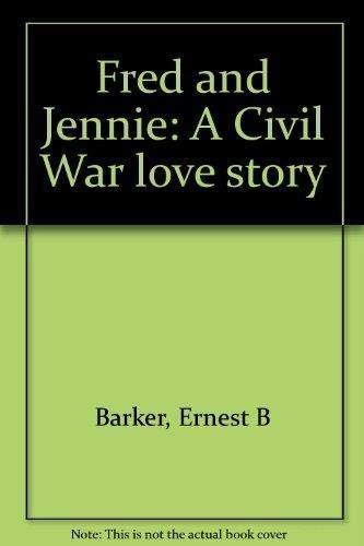 Fred and Jennie: A Civil War Love: Barker, Ernest B.;Lucas,