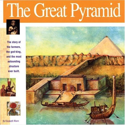 9781931414111: The Great Pyramid: The story of the farmers, the god-king and the most astonding structure ever built (Wonders of the World Book)