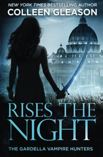 Rises the Night (The Gardella Vampire Hunters: Victoria) (Volume 2): Gleason, Colleen