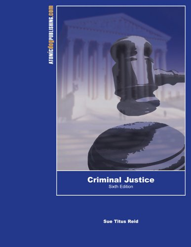 Criminal Justice, 6th Edition: Sue Titus Reid