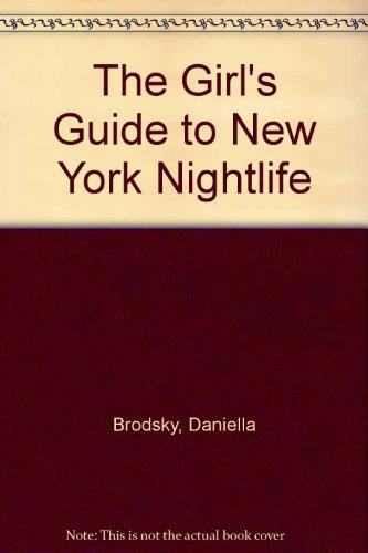 The Girl's Guide to New York Nightlife: Brodsky, Daniella