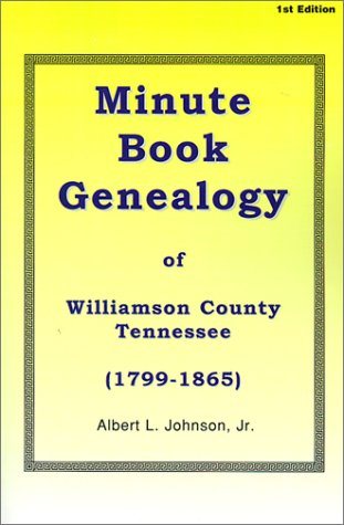 9781931453158: Minute Book Genealogy of Williamson County, Tennessee: 1799-1865