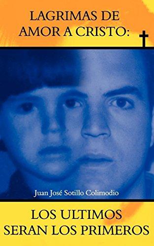 Lagrimas de Amor a Cristo: Juan Jose Sotillo Colimodio