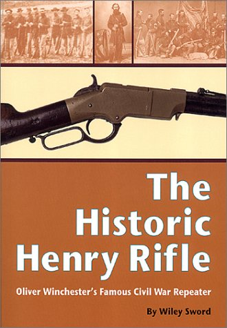 9781931464017: The Historic Henry Rifle: Oliver Winchester's Famous Civil War Repeater