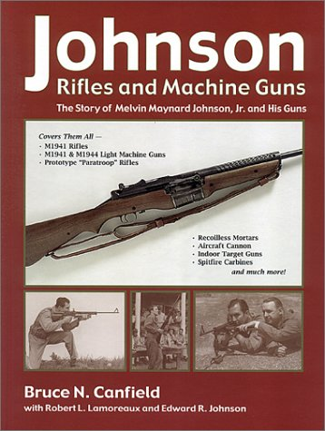 9781931464024: Johnson Rifles and Machine Guns: The Story of Melvin Maynard Johnson, Jr. and His Guns