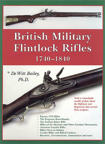 British Military Flintlock Rifles 1740 - 1840: Canfield, Bruce N./