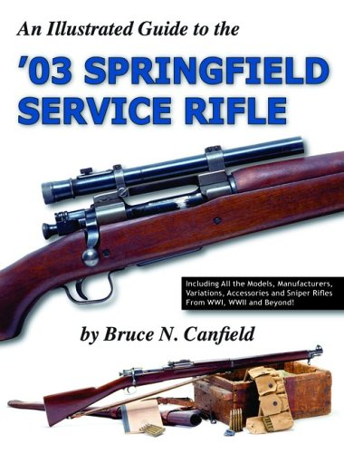 An Illustrated Guide to the '03 Springfield: Bruce N. Canfield