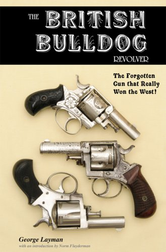 9781931464260: The British Bulldog Revolver; The Forgotten Gun that Really Won the West
