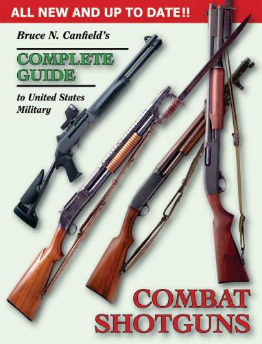 COMPLETE GUIDE TO THE U.S. MILITARY COMBAT SHOTGUNS: Canfield, Bruce N.