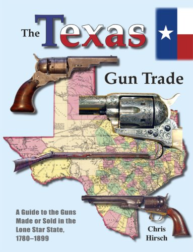 The Texas Gun Trade; A Guide to the Guns Made or Sold in the Lone Star State, 1780-1899: Chris ...