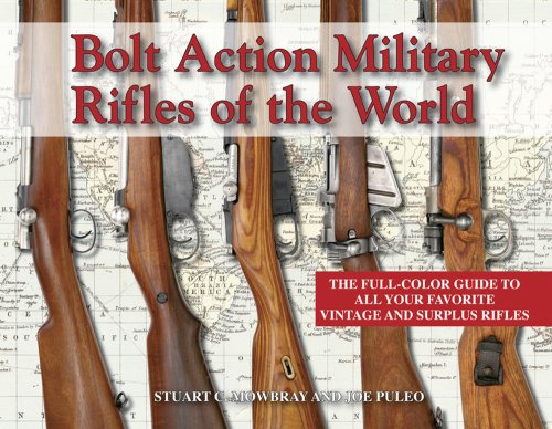 Bolt Action Military Rifles of the World; The Full-Color Guide to All Your Favorite Vintage and ...
